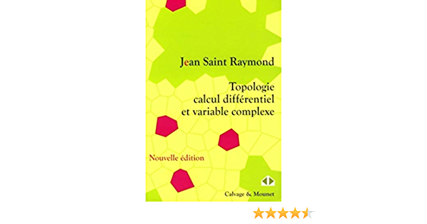 Amazon Fr Topologie Calcul Differentiel Et Variable Complexe Saint Raymond Jean Livres
