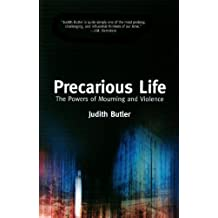 Precarious Life: The Powers of Mourning and Violence: The Power of Mourning and Violence