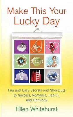 By Ellen Whitehurst ( Author ) [ Make This Your Lucky Day: Fun and Easy Feng Shui Secrets to Success, Romance, Health, and Harmony By Dec-2007 Paperback