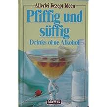 Allerlei Rezept-Ideen. Pfiffig und süffig. Drinks ohne Alkohol.