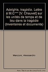 Adelghis Lettre à M.C Chauvet sur les unités de temps et de lieu dans la tragédie : Tragédie (Inventaires et documents)