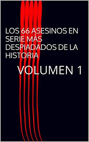 LOS 66 ASESINOS EN SERIE MÁS DESPIADADOS DE LA HISTORIA: VOLUMEN 1 por G. LOVUER BIERJA