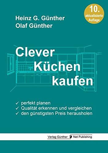 Clever Küchen kaufen: Perfekt planen, Qualität erkennen und vergleichen, den günstigsten Preis herausholen (Einrichten Küche)