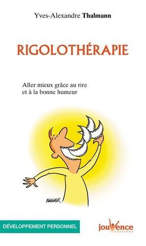 Rigolothérapie : Aller mieux grâce au rire et à la bonne humeur par Yves-Alexandre Thalmann