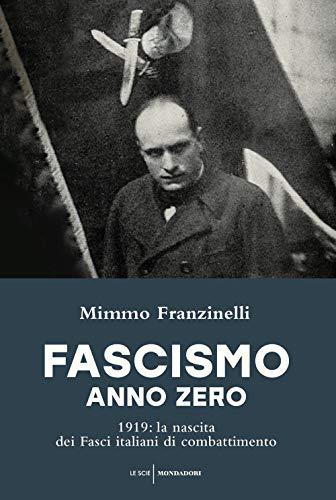 Fascismo anno zero. 1919: la nascita dei Fasci italiani di combattimento