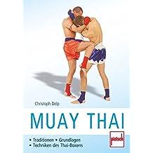 Muay Thai: Traditionen - Grundlagen - Techniken des Thai-Boxens