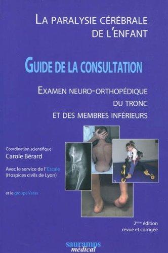 La paralysie cérébrale de l'enfant : Guide de la consultation, examen neuro-orthopédique du tronc et des membres inférieurs