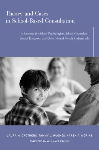 Theory and Cases in School-Based Consultation: A Resource for School Psychologists, School Counselors, Special Educators, and Other Mental Health Professionals by Laura M. Crothers (2008-05-17)
