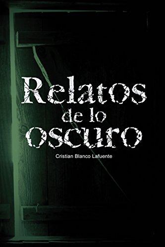 Relatos de lo oscuro (Nueva edición revisada) por Cristian Blanco