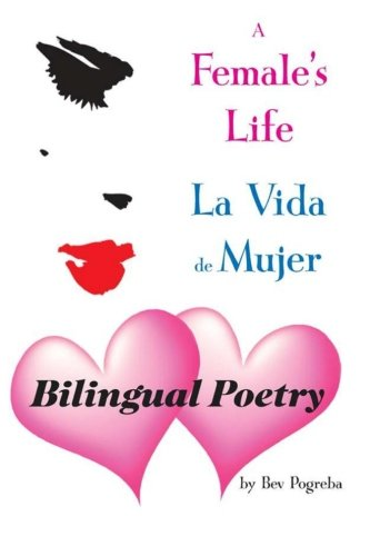 A Female's Life: Poetry about Love and Growing Up in English Spanish por Bev Pogreba