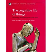 The Cognitive Life of Things: Recasting Boundaries of the Mind