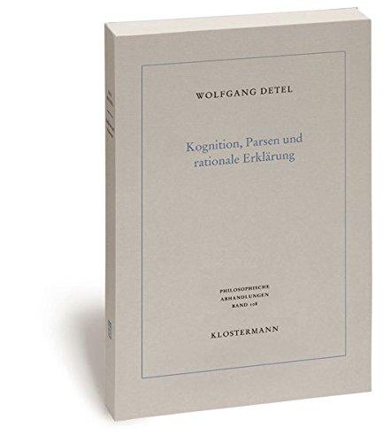 Kognition, Parsen und rationale Erklärung: Elemente einer allgemeinen Hermeneutik (Philosophische Abhandlungen, Band 108)
