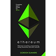 Ethereum: Ethereum investing, programming, mining, blockchains, and smart contracts; Complete User's Guide for 2018