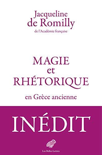 Magie et rhétorique en Grèce ancienne par  Jacqueline de Romilly