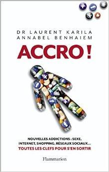 Accro de Laurent Karila,Annabel Benhaiem,William Lowenstein (Prface) ( 9 fvrier 2013 )