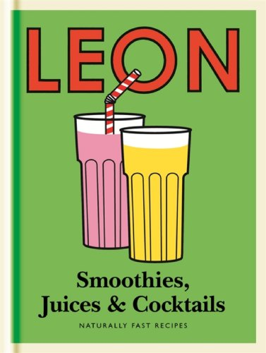 Little Leon: Smoothies, Juices & Cocktails: Quick and simple ideas for healthy eating and drinking (Little Leons) (English Edition)