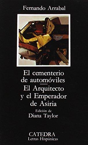 El cementerio de automóviles; El Arquitecto y el Emperador de Asiria: 198 (Letras Hispánicas) por Fernando Arrabal