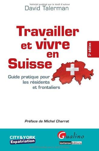 Travailler et vivre en Suisse ( à nouveau disponible en décembre 2010) par David Talerman