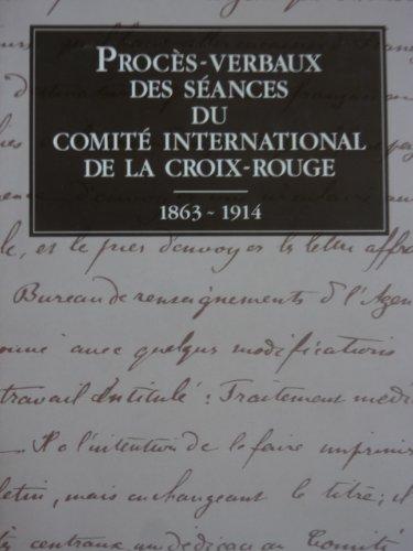 Procs-verbaux des sances du Comit international de la Croix-Rouge 1863-1914