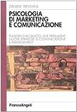 Scarica Libro Psicologia di marketing e comunicazione Pulsioni d acquisto leve persuasive nuove strategie di comunicazione e management (PDF,EPUB,MOBI) Online Italiano Gratis