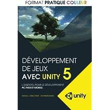 Developpement de jeux avec Unity 5: L'essentiel pour le developpement PC/Web et mobile (format pratique couleur)