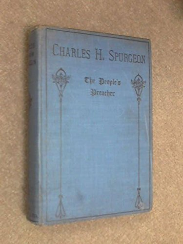Charles Haddon Spurgeon. The People's Preacher