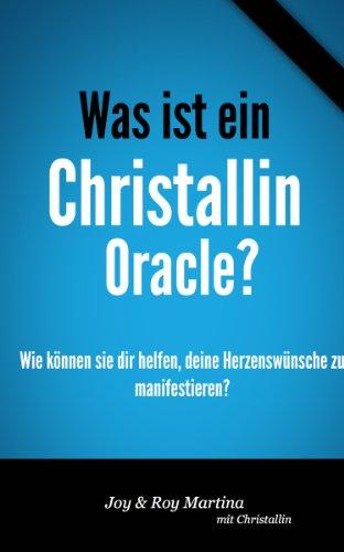 Was ist ein Christallin Oracle?: Wie können sie dir helfen, deine Herzenswünsche zu manifestieren? (English Edition)