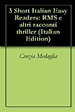 3 Short Italian Easy Readers: RMS e altri racconti thriller (Italian Edition)