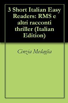 3 Short Italian Easy Readers: RMS e altri racconti thriller (Italian Edition) par [Medaglia, Cinzia]