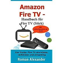 Amazon Fire TV – Handbuch für Fire TV (Stick): Der Guide: Fire TV einrichten, verbinden, und streaming (Smart Home System 6) (German Edition)
