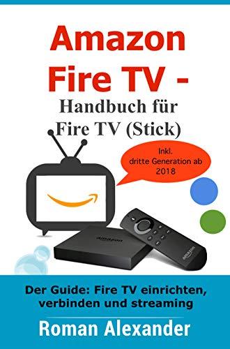 Amazon Fire Tv Handbuch Fur Fire Tv Stick Der Guide Fire Tv
