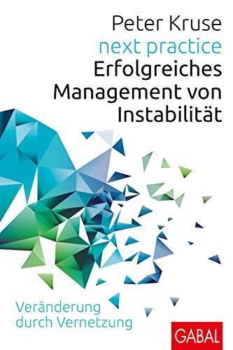 next practice: Erfolgreiches Management von Instabilität. Veränderung durch Vernetzung