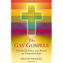 The Gay Gospels: Good News for Lesbian, Gay, Bisexual, and Transgendered People by Keith Sharpe (2011-06-28)