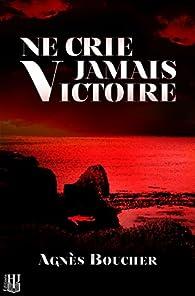 Ne crie jamais Victoire par Boucher