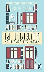 La libraire de la place aux herbes - Dis-moi ce que tu lis, je te dirai qui tu es d'Eric de Kermel