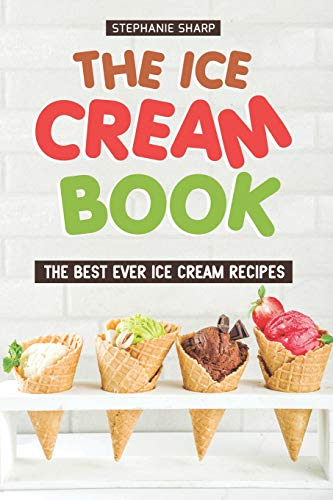 The Ice Cream Book: The Best Ever Ice Cream Recipes