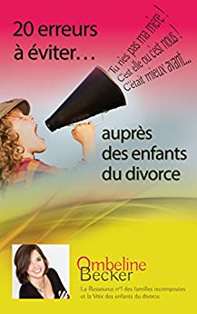 """20 erreurs à éviter auprès des enfants du divorce: Pour ne pas entendre """"T'es pas ma mère"""" ou """"Cétait mieux avant"""" par [Becker, Ombeline]"""