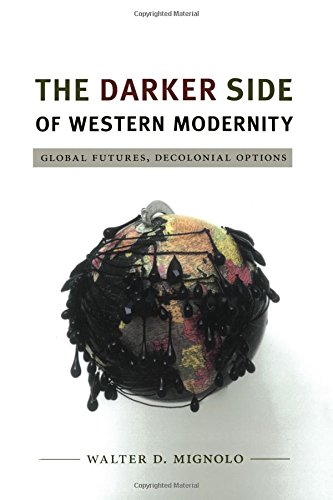 The Darker Side of Western Modernity: Global Futures, Decolonial Options (Latin America Otherwise: Languages, Empires, Nations)