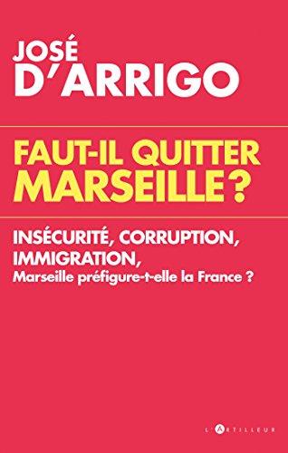 Faut-il quitter Marseille ? : Insécurit...