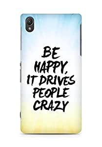 AMEZ be happy it drives people crazy Back Cover For Sony Xperia Z2