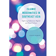 Islamic Modernities in Southeast Asia: Exploring Indonesian Popular and Visual Culture (Asian Cultural Studies: Transnational and Dialogic Approaches) (English Edition)