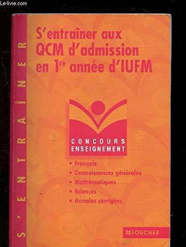 S'entrainer aux QCM d'admission en 1ère année d'IUFM : Français, connaissance générales, mathématiques (Annales corrigées)