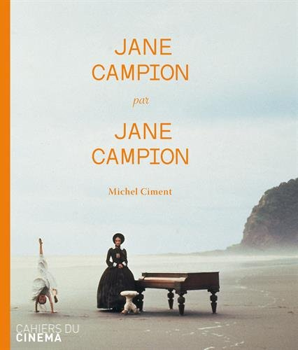 Jane Campion par Jane Campion par Michel Ciment
