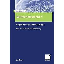 Wirtschaftsrecht 1: Bürgerliches Recht und Handelsrecht. Eine praxisorientierte Einführung (German Edition)