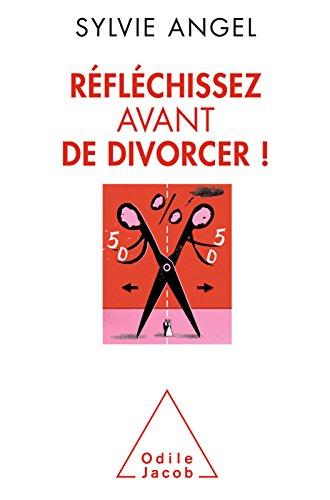 Réfléchissez avant de divorcer ! (OJ.PSYCHOLOGIE) par Sylvie Angel