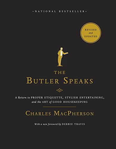 The Butler Speaks: A Return to Proper Etiquette, Stylish Entertaining, and the Art of Good Housekeeping (English Edition)
