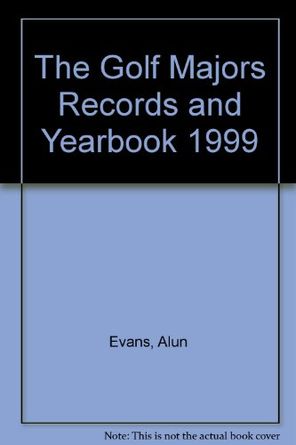 The Golf Majors Records and Yearbook 1999 por Alun Evans