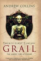 Twenty-First Century Grail: The Quest for a Legend by Andrew Collins (2004-09-09)