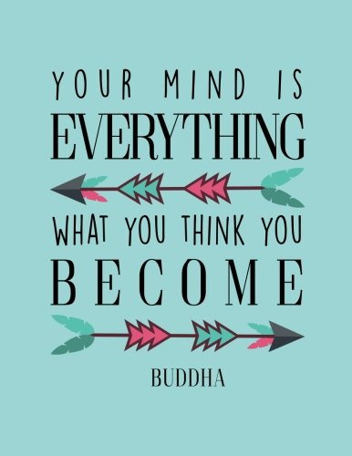 Your mind is everything What you think you become: Buddha quote journal, Mix 90P Lined ruled 20P Dotted grid,8.5x11 in,110 undated pages: Quote ... for life/ business /office /student/ teacher