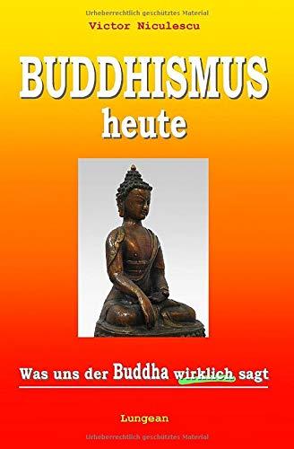 Buddhismus heute: Was uns der Buddha wirklich sagt